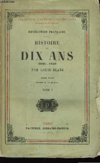 Histoire de Dix Ans. 1830 - 1840. TOME V