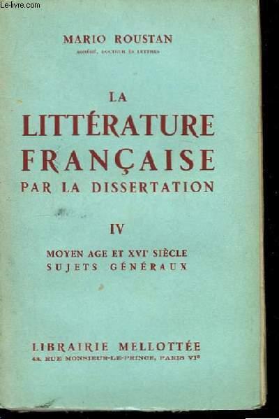 La littérature française par la dissertation. TOME IV : Moyen Âge et XVIème siècle, sujets généraux.