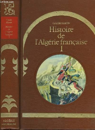 Histoire de l'Algérie française. TOME I