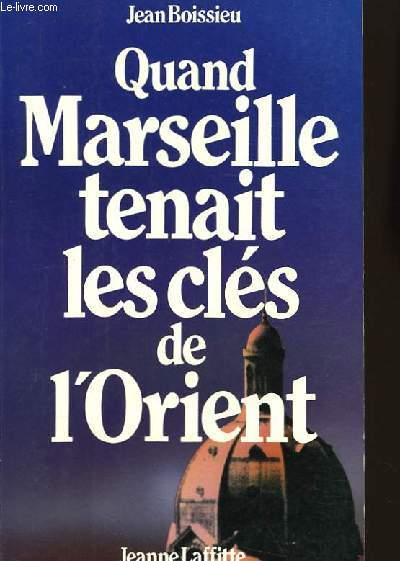 Quand Marseille tenait les clés de l'Orient.