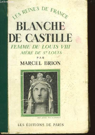 Blanche de Castille, femme de Louis VIII, mère de St-Louis -1188-1252.
