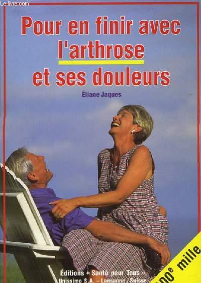 Pour en finir avec l'arthrose et ses douleurs.
