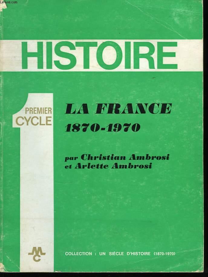 Histoire. 1er cycle. La France 1870 - 1970