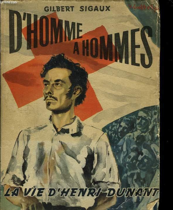 D'homme à hommes. La vie d'Henri Dunant.
