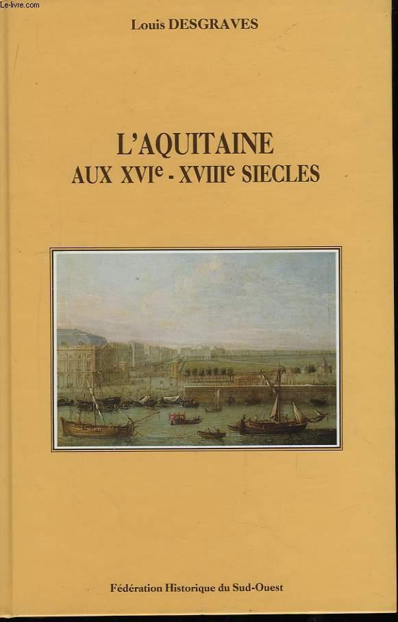 L'Aquitaine aux XVIè - XVIIè - XVIIIème siècles. Institutions et culture.