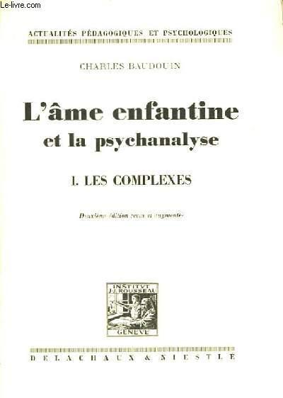 L'âme enfantine et la psychanalyse. TOME I : Les complexes.