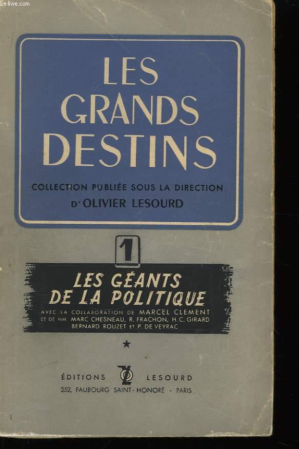 Les Grands Destins. Les Géants de la Politique. TOME 1