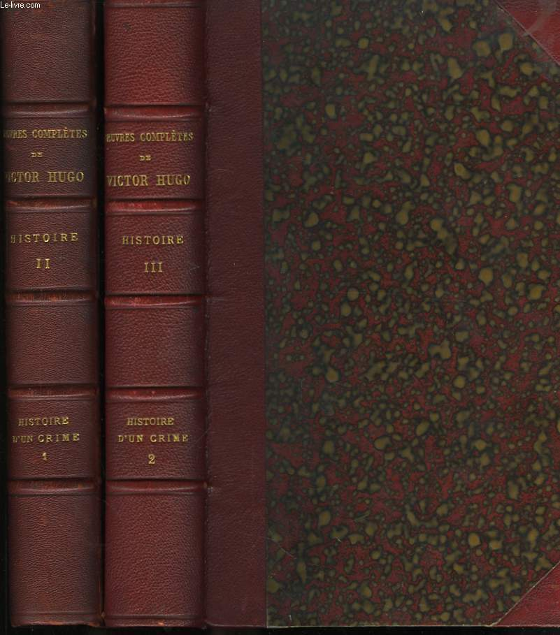 Oeuvres Complètes de V. Hugo. TOMES II et III : Histoire d'un Crime (En 2 volumes).