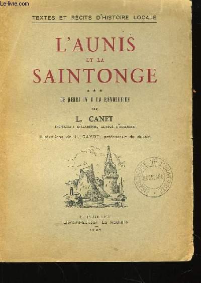 L'Aunis et la Saintonge. TOME III : De Henri IV à la Révolution.
