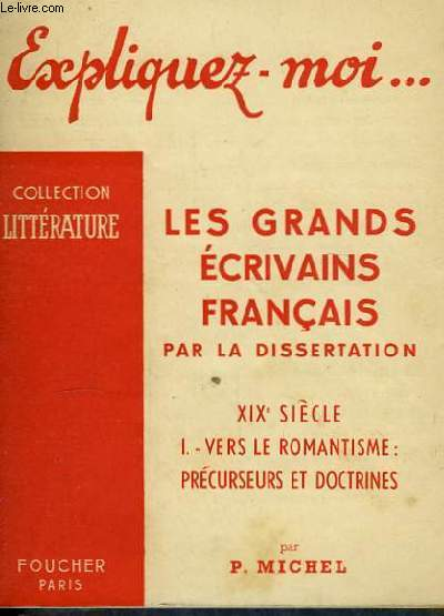 Expliquez-moi ... Les grands écrivains français, par la dissertation.