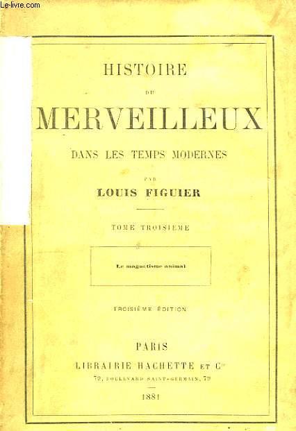 Histoire du Merveilleux dans les Temps Modernes. TOME III : Le Magnétisme animal.