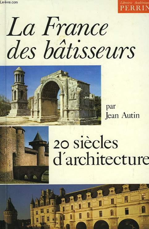 La France des bâtisseurs. 20 siècles d'architecture.