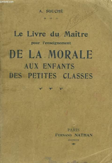 Le livre du Maitre pour l'enseignement de la Morale aux Enfants des petites classes.