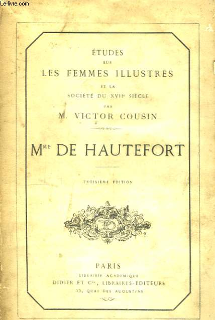 Etudes sur les Femmes Illustres et la Société du XVIIème siècle. Mme de Hautefort.