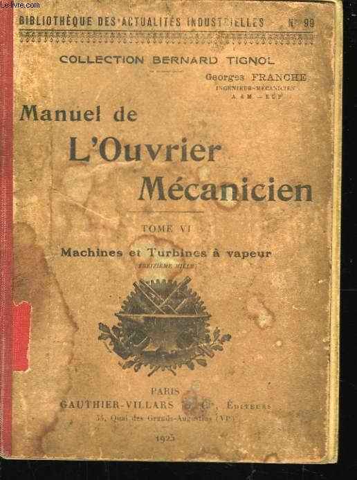Manuel de l'ouvrier mécanicien. TOME VI : Machines et Turbines à vapeur