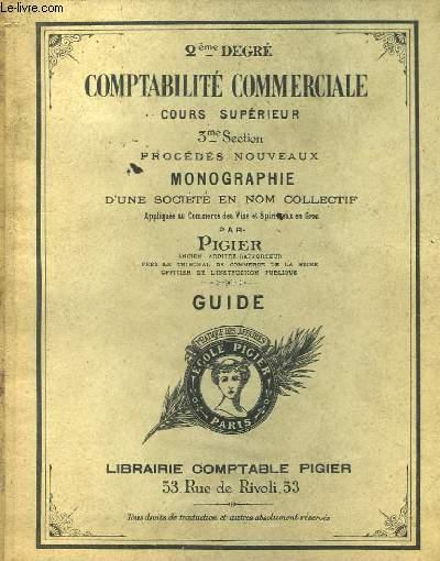 Comptabilité Commerciale. Cours Supérieur. 3ème section, procédés nouveaux. Monographie d'une sociéré en nom collectif. Guide
