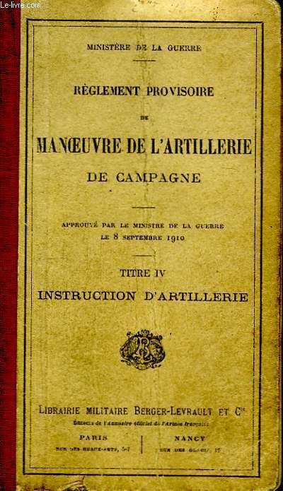 Règlement provisoire de Manoeuvre de l'Artillerie de Campagne. Titre IV : Instruction d'Artillerie.