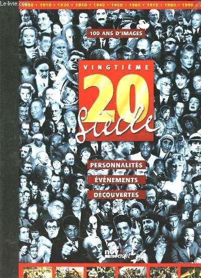 Vingtième siècle. 100 d'images : personnalités - événements - découvertes.