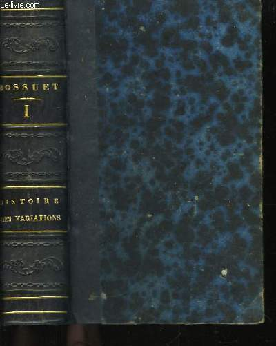 Histoire des Variations, des Eglises Protestantes. TOME I
