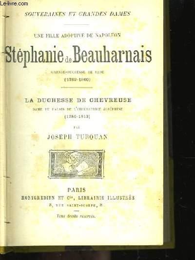 Une Fille adoptive de Napoléon. Stéphanie de Beauharnais, Grande-Duchesse de Bade (1789 - 1860)