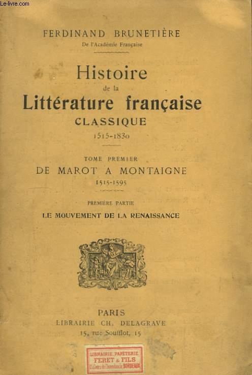 Histoire de la Littérature Française Classique (1515 - 1830). TOME Ier : De Marot à Montaigne. 1ère partie : Le mouvement de la Renaissance.