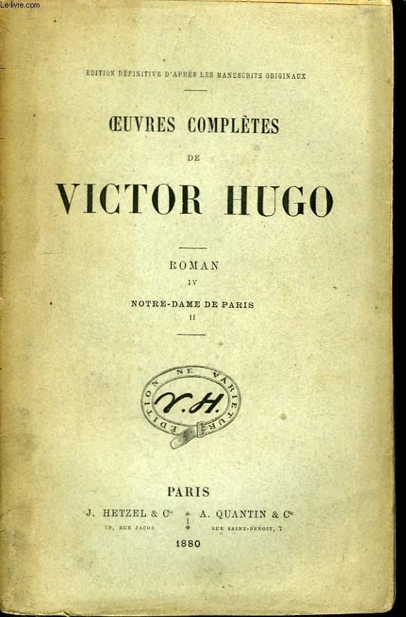 Oeuvres complètes de Victor Hugo. Roman, Tome IV : Notre-Dame de Paris, 2ème partie.