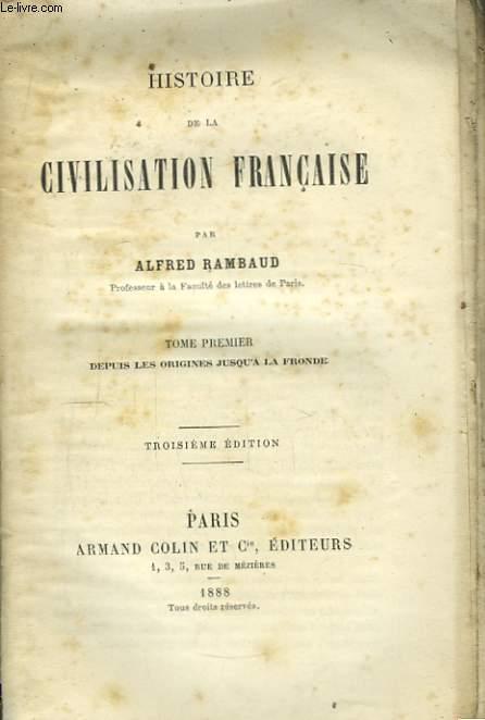 Histoire de la Civilisation Française. TOME Ier : Depuis les origines jusqu'à la Fronde.