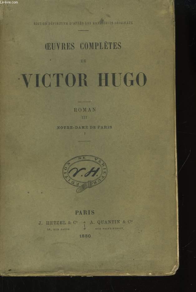 Oeuvres Complètes de Victor Hugo. Roman, TOME III : Notre-Dame de Paris, 1ère partie.