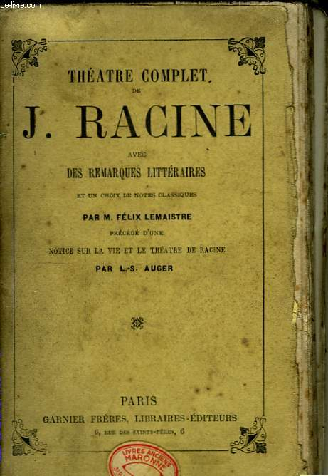 Théâtre Complet de J. Racine. Andromaque - Les Frères Ennemis - Alexandre - Les Plaideurs - Britannicus - Bérénice - Bajazet ...
