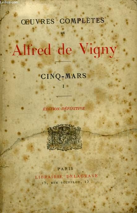 Oeuvres Complètes de Alfred de Vigny. Cinq Mars, TOME 1