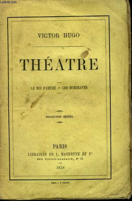 Théâtre. Le Roi s'amuse - Les Burgraves.