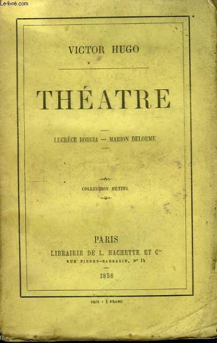 Théâtre. Lucrèce Borgia - Marion Delorme.