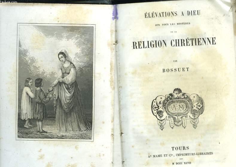 Elévations à Dieu sur tous les mystères de la Religion Chrétienne.