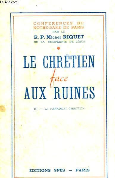 Le Chrétien Face aux Ruines. N°II : Le paradoxe chrétien.