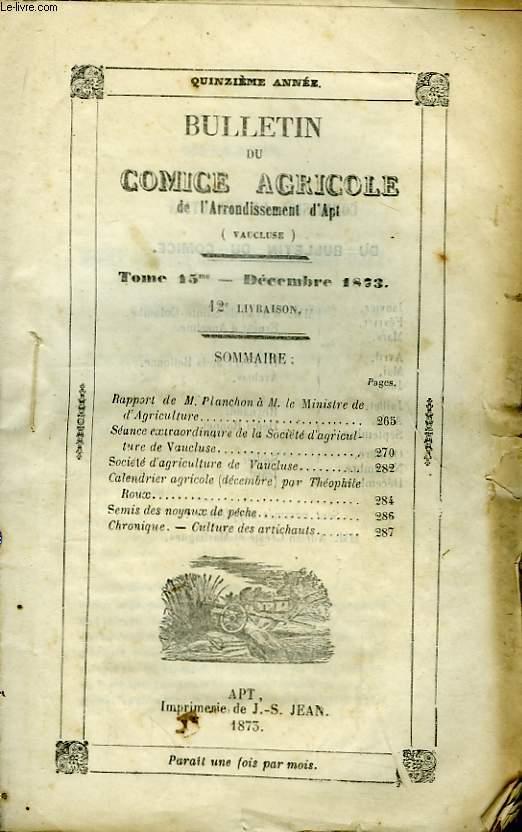 Bulletin du Comice Agricole de l'Arrondissement d'Apt (Vaucluse). TOME 15 -12ème  livraison.