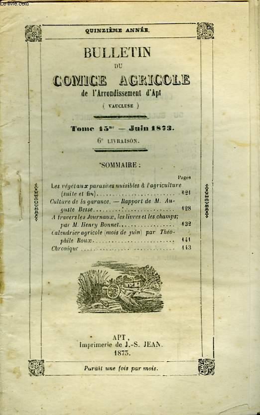 Bulletin du Comice Agricole de l'Arrondissement d'Apt (Vaucluse). TOME 15 - 6ème  livraison.