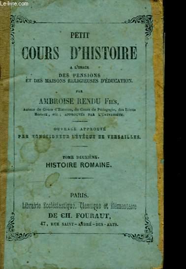 Petit Cours d'Histoire. TOME II : Histoire Romaine.