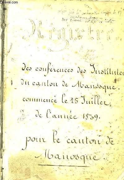 Registre de Conférences des Instituteurs du Canton de Manosque, commencé le 25 juillet 1839, pour le canton du Manosque.