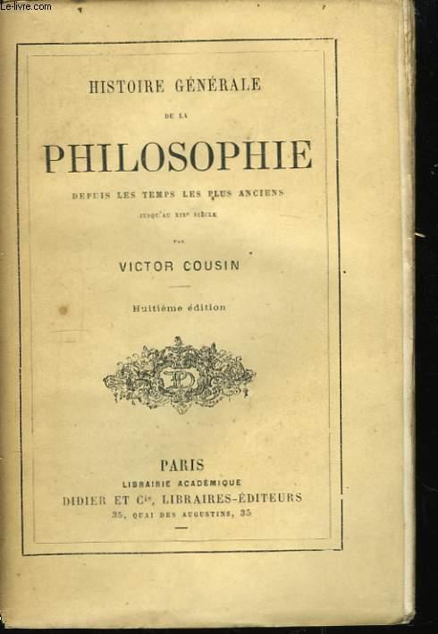 Histoire Générale de la Philosophie, depuis les temps les plus anciensjusqu'au XIXeme siecle.