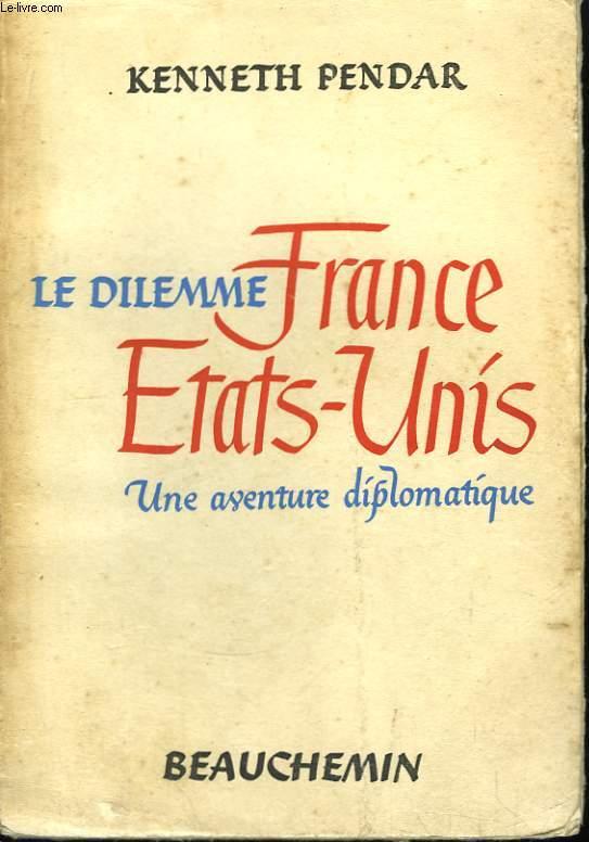 Le dilemme France - Etats-Unis. Une aventure diplomatique.