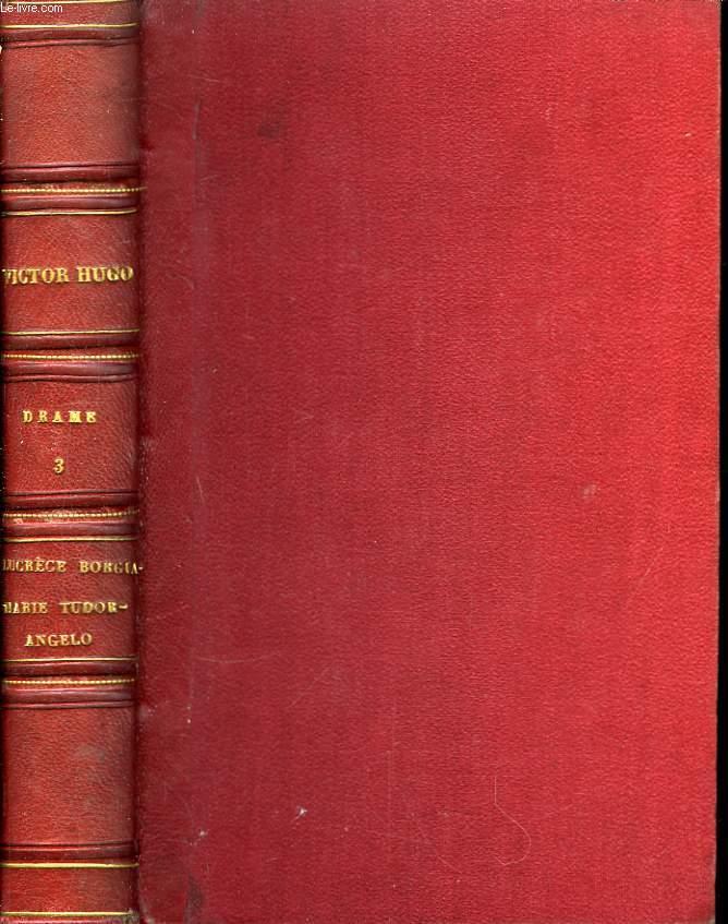 Oeuvres Complètes de V. Hugo. Drame. TOME III : Lucrèce Borgia - Marie Tudor - Angelo.