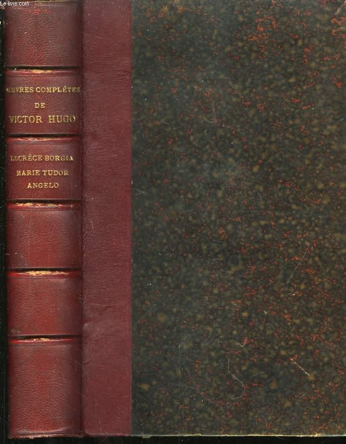 Oeuvres Complètes de V. Hugo. Drame. TOME III : Lucrèce Borgia - Marie Tudor - Angelo, Tyran de Padoue.