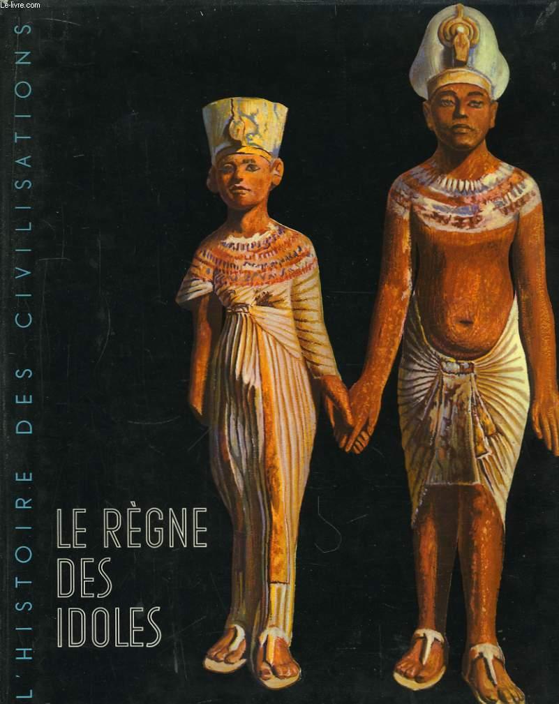 Le Règne des Idoles, de l'âge préhistorique au déclin de l'Egypte.