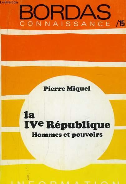 La IVe République. Hommes et Pouvoirs.