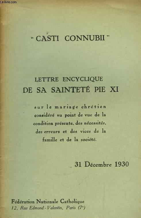 Lettre Encyclique de Sa Sainteté Pie XI, sur le mariage chrétien considéré au point de vue de la condition présente, des nécessités, des erreurs et des vices de la famille et de la société.
