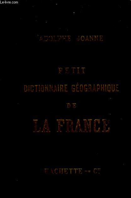 Petit Dictionnaire géographique, administratif, postal, télégraphique, statistique, industriel, de la France, de l'Algérie et des colonies.