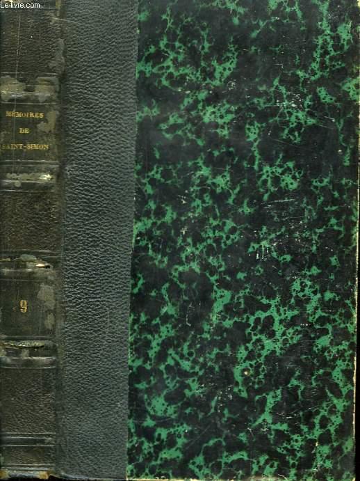 Mémoires, complets et authentiques, du Duc de Saint-Simon. TOME 9