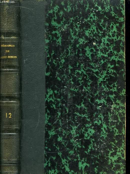 Mémoires, complets et authentiques, du Duc de Saint-Simon. TOME 12