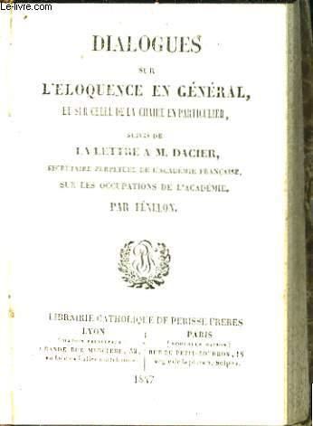Dialogues sur l'Eloquence en général, et sur celle de la chaire en particulier. Suivis de la Lettre à M. Dacier sur les occupations de l'Académie.