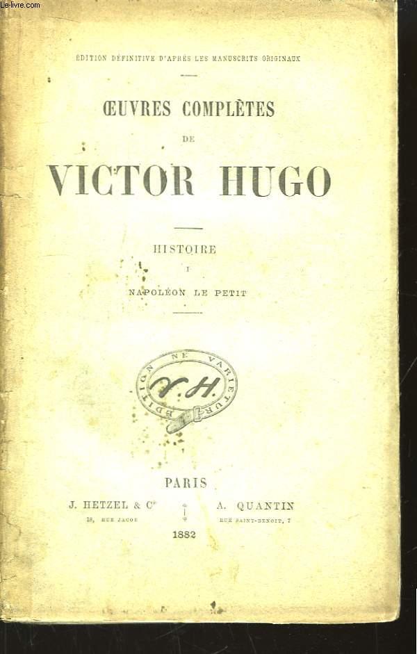 Oeuvres Complètes de Victor Hugo. Histoire. Tome 1 : Napoléon le Petit.